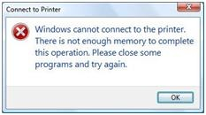 Windows cannot connect to the printer.  There is not enough memory to complete this operation.  Please close some programs and try again.