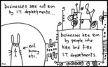 Gapingvoid.com : ... businesses are run by people who hire and fire I.T. departments.
