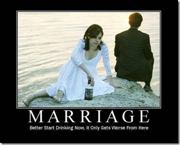 Marriage - Better start drinking now, it only gets worse from here