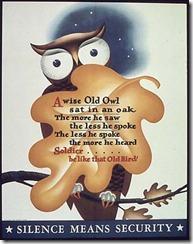 A wise old owl sat in an oak, the more he heard, the less he spoke.  The less he spoke, the more he heard.