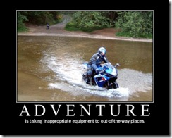 Adventure is taking inappropriate equipment to out-of-the-way places.