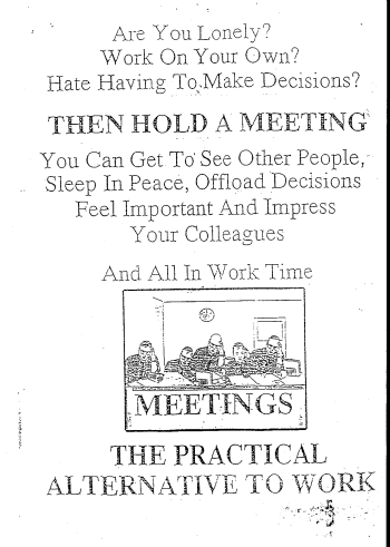 Are You Lonely? Work On Your Own? Hate Having To Make Decisions?  Then Hold a Meeting