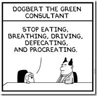 Dogbert The Green Consultant - Stop eating, breathing, driving, defecating, and procreating.