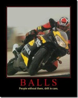 Balls.  People without them, drift in cars.
