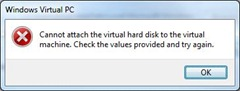 Windows Virtual PC: Cannot attach the virtual hard disk to the virtual machine.  Check the values provided and try again.