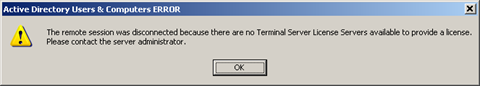 The remote session was disconnected because there are no Terminal Server License Servers available to provide a license.  Please contact the server administrator.