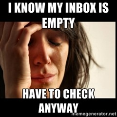 I know my inbox is empty ... have to check anyway